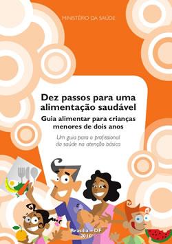 Guia Alimentar Para Menores De Dois Anos: Dez Passos Para Uma Alimentação Saudável